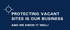 Protecting vacant sites is our business and we know it well.